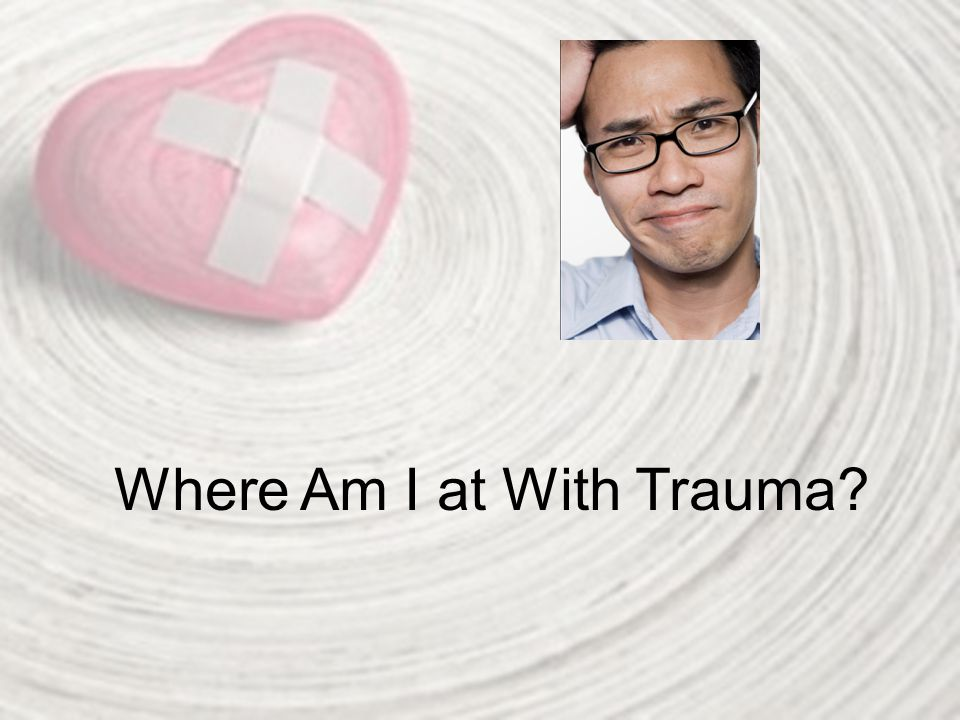 Where Am I at With Trauma