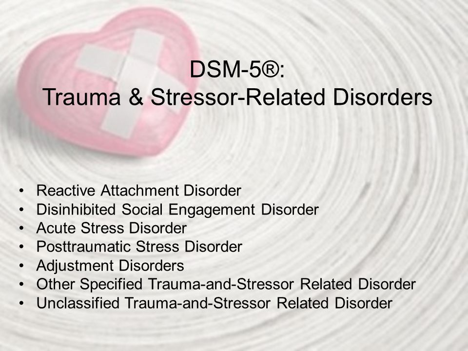 DSM-5®: Trauma & Stressor-Related Disorders