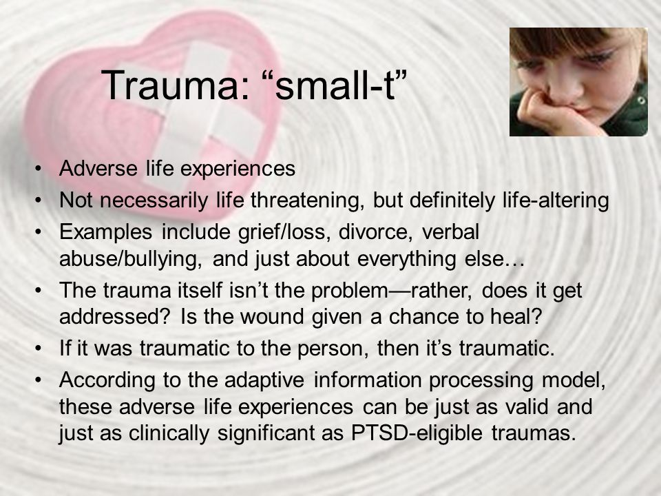 Trauma: small-t Adverse life experiences