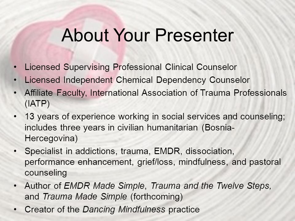 About Your Presenter Licensed Supervising Professional Clinical Counselor. Licensed Independent Chemical Dependency Counselor.