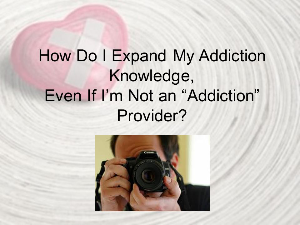 How Do I Expand My Addiction Knowledge, Even If I'm Not an Addiction Provider