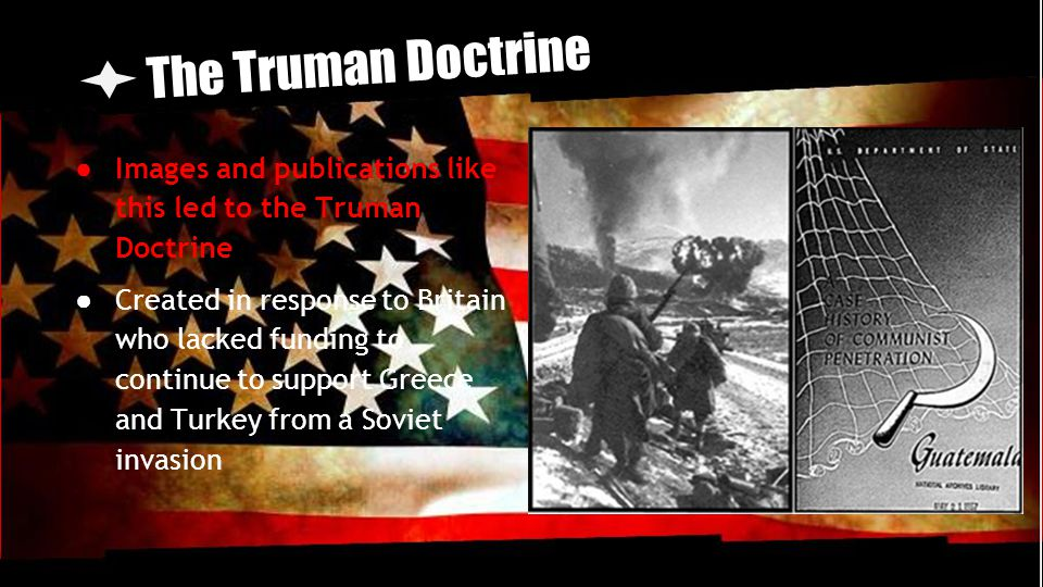 The Truman Doctrine Images and publications like this led to the Truman Doctrine.