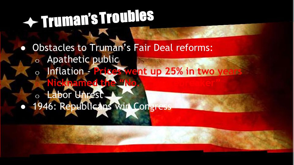 Truman's Troubles Obstacles to Truman's Fair Deal reforms: