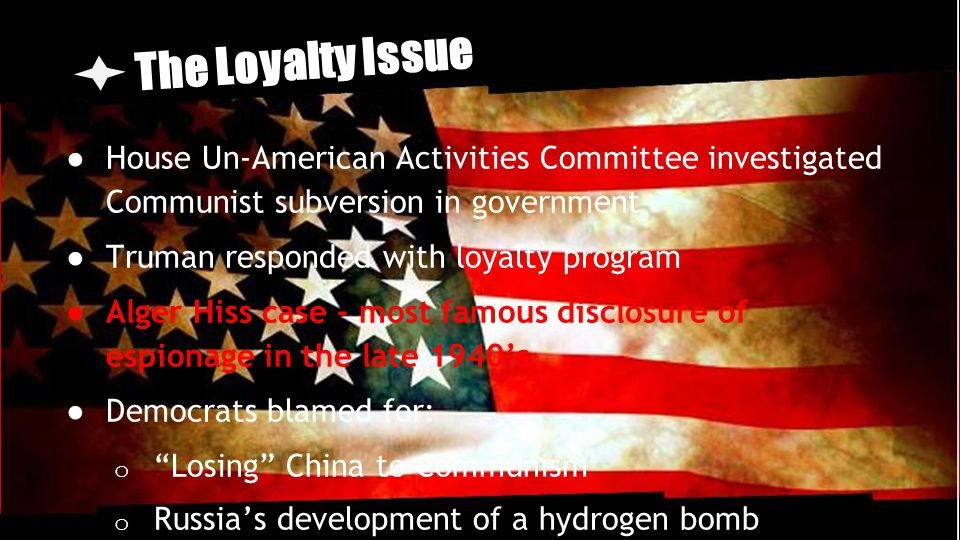 The Loyalty Issue House Un-American Activities Committee investigated Communist subversion in government.