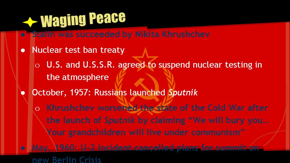 Waging Peace Stalin was succeeded by Nikita Khrushchev