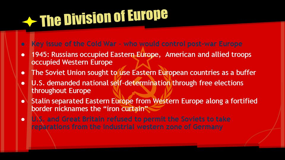 The Division of Europe Key issue of the Cold War – who would control post-war Europe.