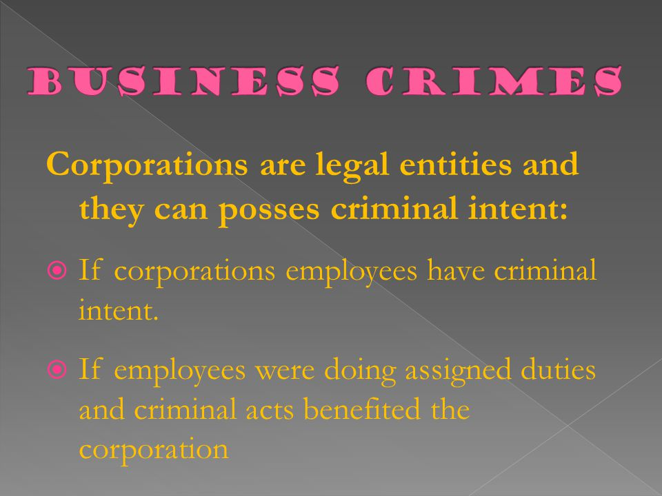 Corporations are legal entities and they can posses criminal intent: