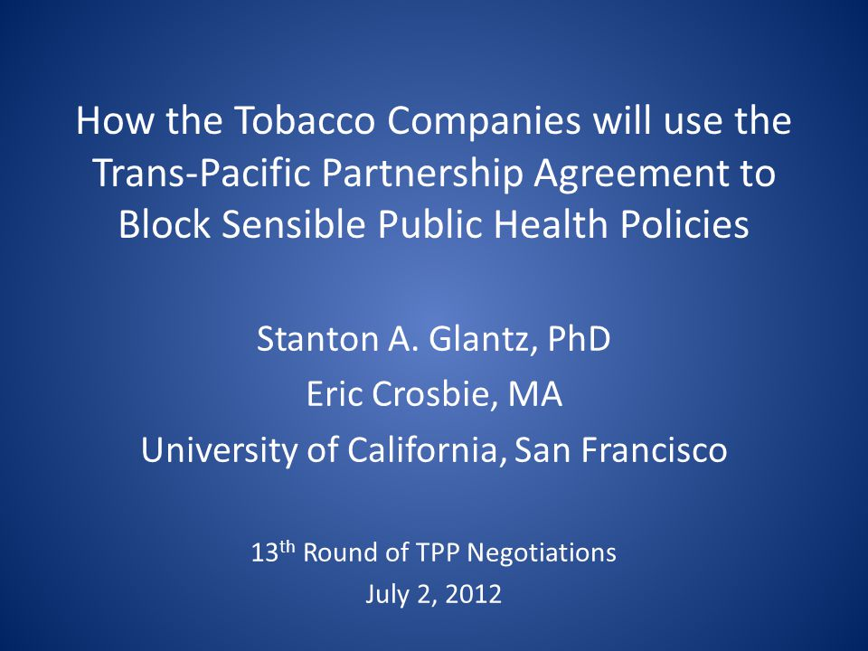 How the Tobacco Companies will use the Trans-Pacific Partnership Agreement to Block Sensible Public Health Policies