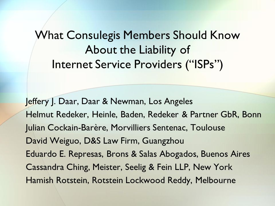 What Consulegis Members Should Know About the Liability of Internet Service Providers ( ISPs )