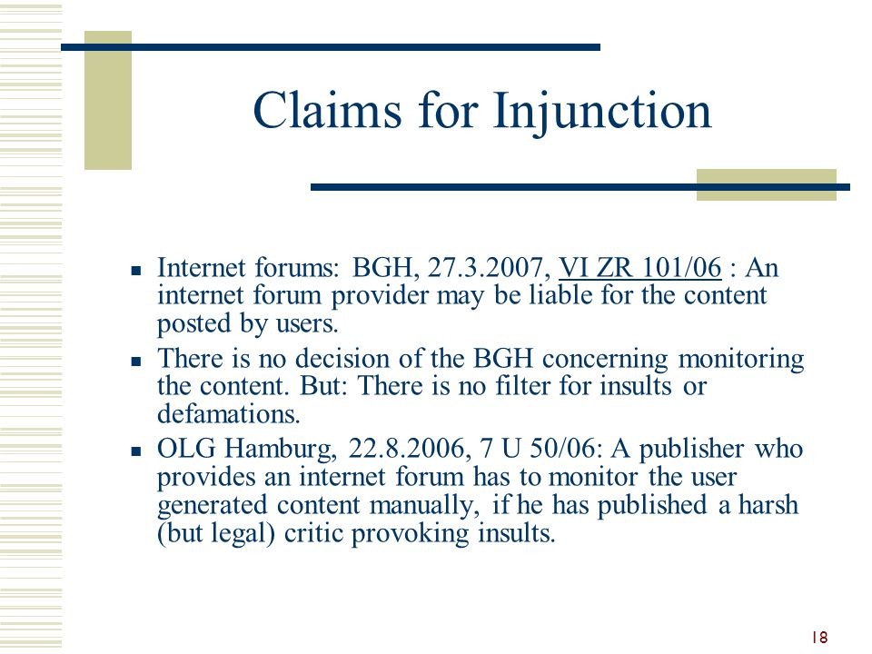 Claims for Injunction Internet forums: BGH, 27.3.2007, VI ZR 101/06 : An internet forum provider may be liable for the content posted by users.