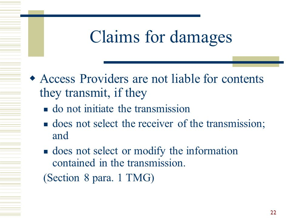 Claims for damages Access Providers are not liable for contents they transmit, if they. do not initiate the transmission.
