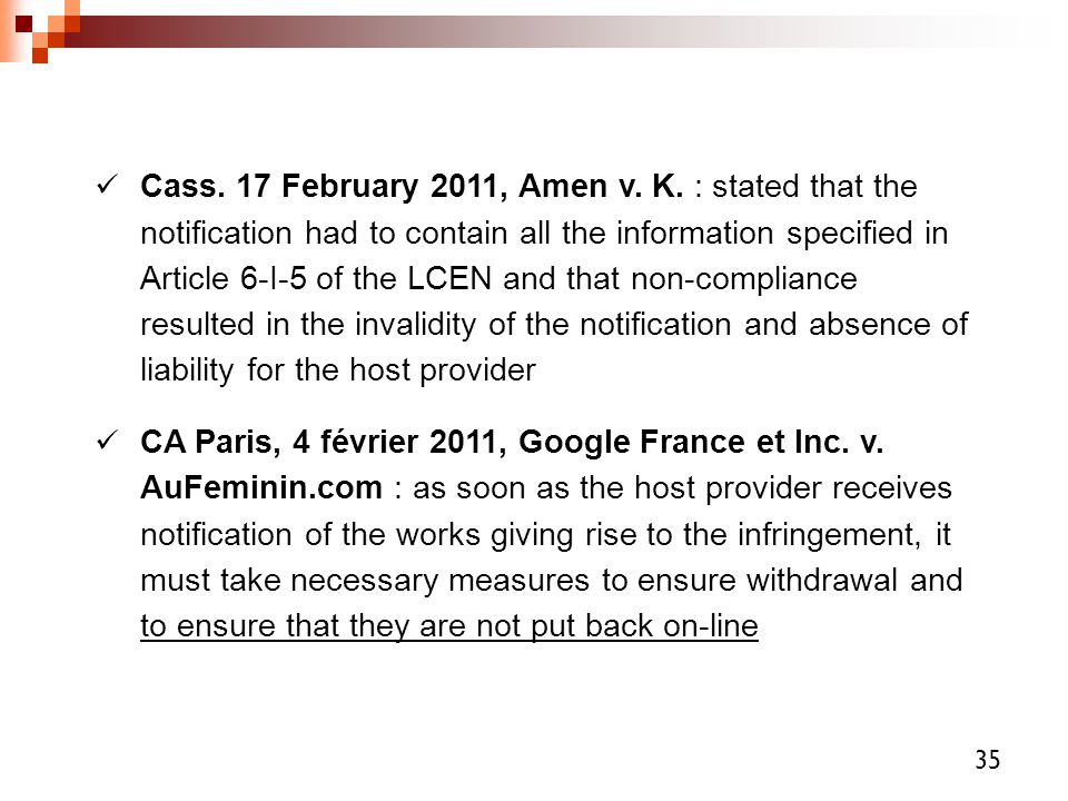 Cass. 17 February 2011, Amen v. K. : stated that the notification had to contain all the information specified in Article 6-I-5 of the LCEN and that non-compliance resulted in the invalidity of the notification and absence of liability for the host provider