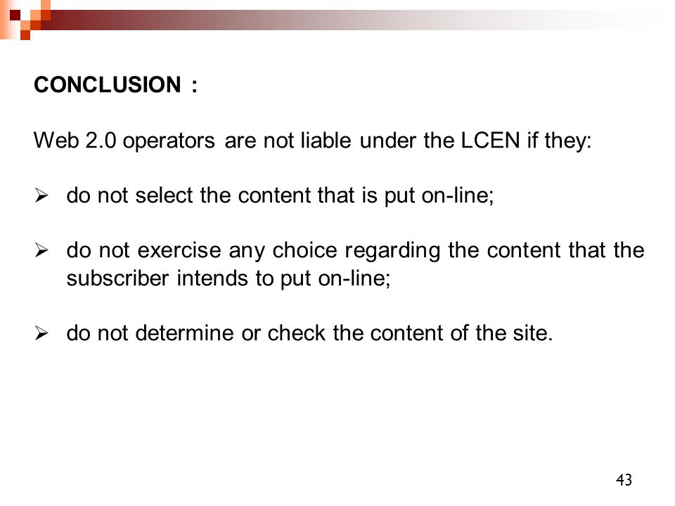 CONCLUSION : Web 2.0 operators are not liable under the LCEN if they: do not select the content that is put on-line;