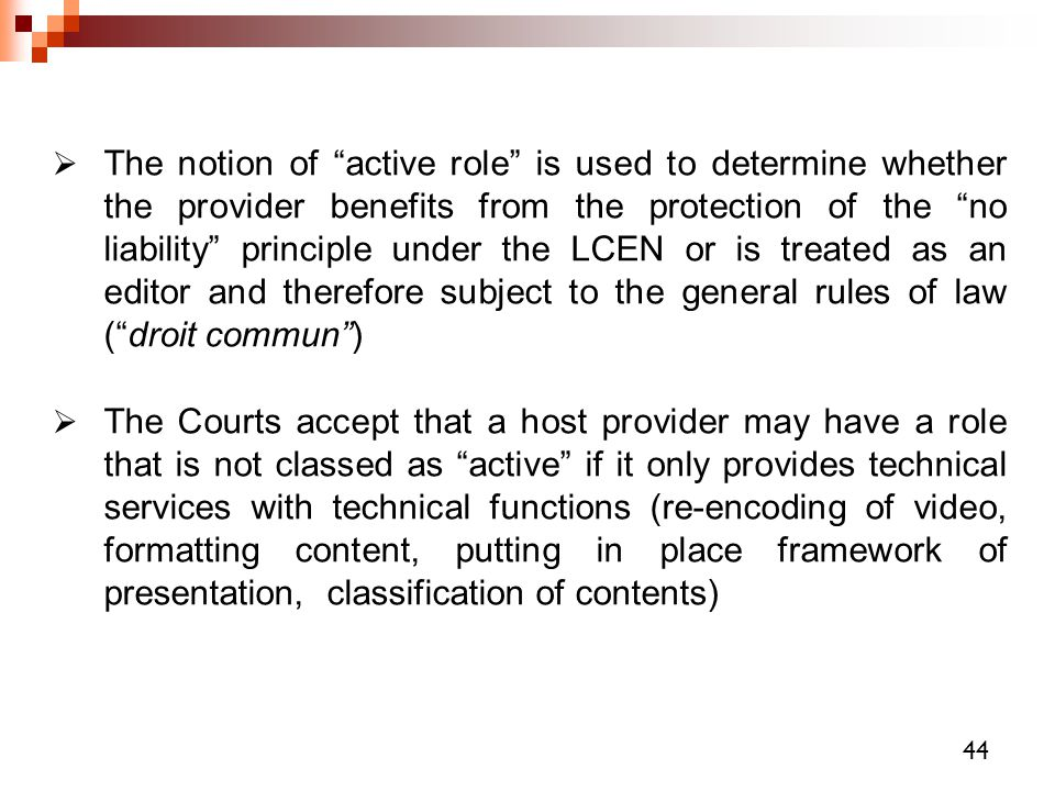 The notion of active role is used to determine whether the provider benefits from the protection of the no liability principle under the LCEN or is treated as an editor and therefore subject to the general rules of law ( droit commun )