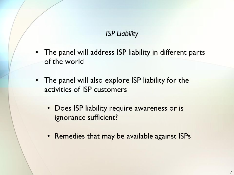 ISP Liability The panel will address ISP liability in different parts of the world.