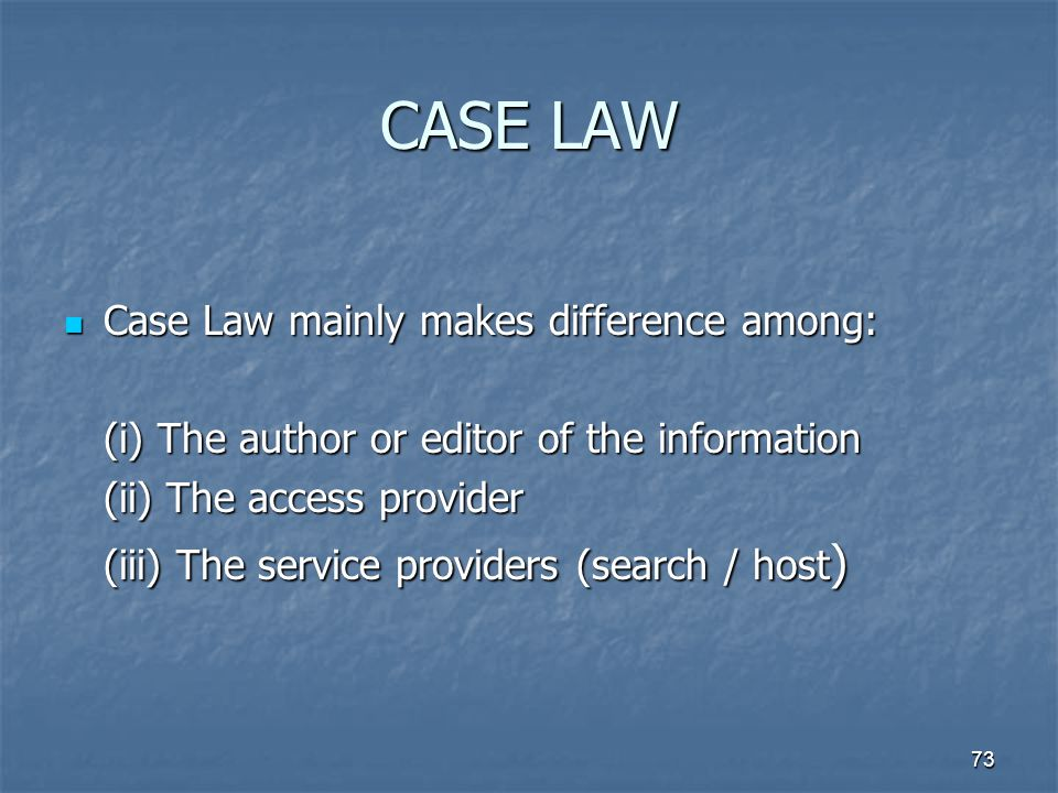 CASE LAW Case Law mainly makes difference among: