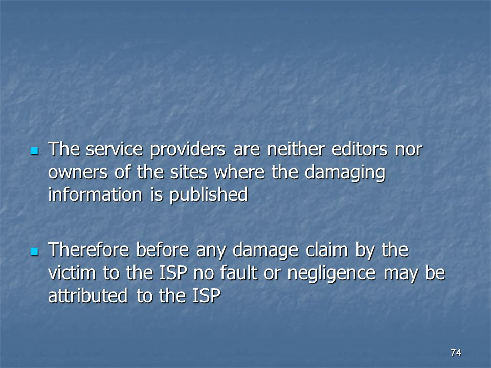 The service providers are neither editors nor owners of the sites where the damaging information is published