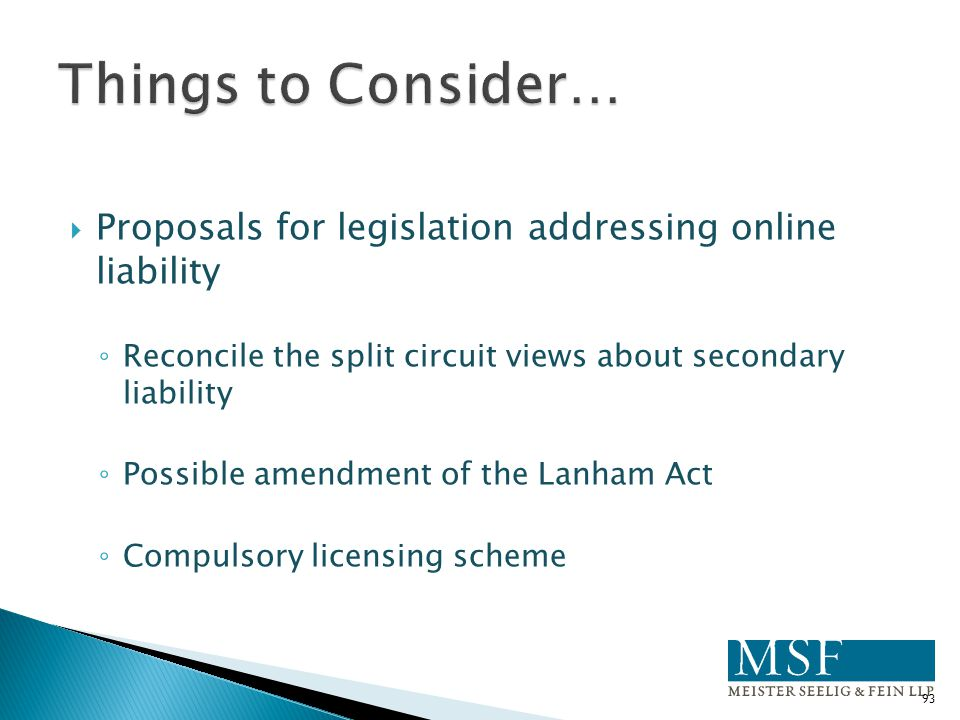 Things to Consider… Proposals for legislation addressing online liability. Reconcile the split circuit views about secondary liability.