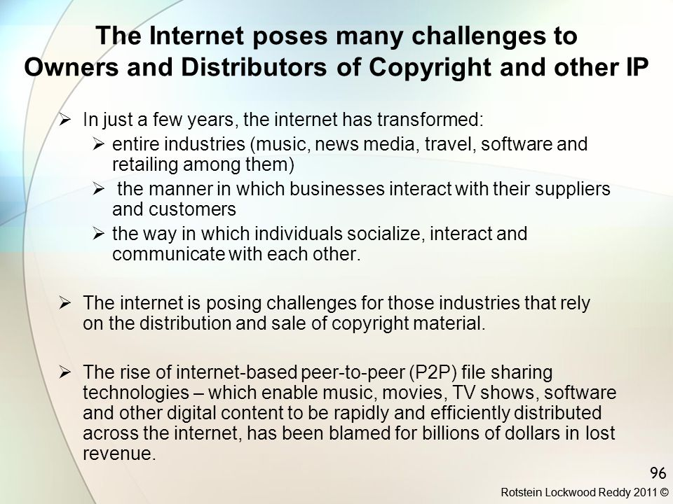 The Internet poses many challenges to Owners and Distributors of Copyright and other IP