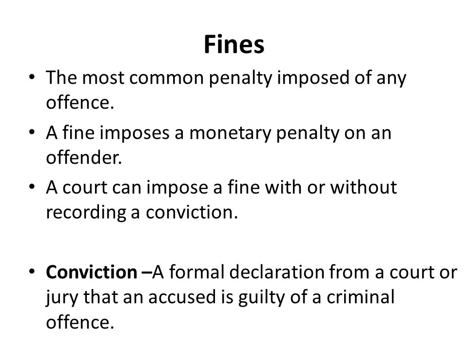 Fines The most common penalty imposed of any offence.