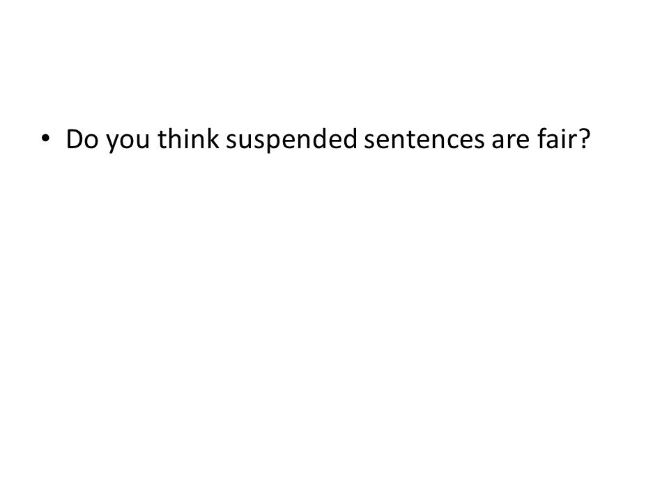 Do you think suspended sentences are fair
