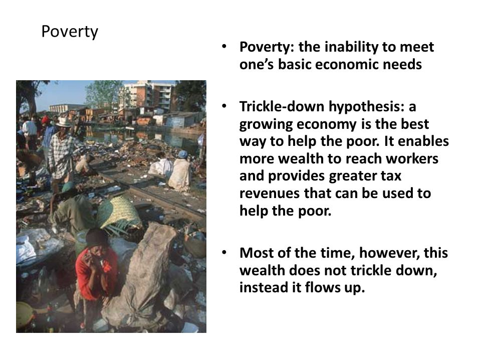 Poverty Poverty: the inability to meet one's basic economic needs