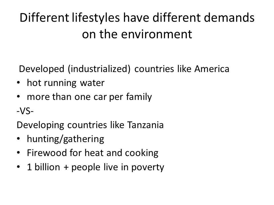 Different lifestyles have different demands on the environment