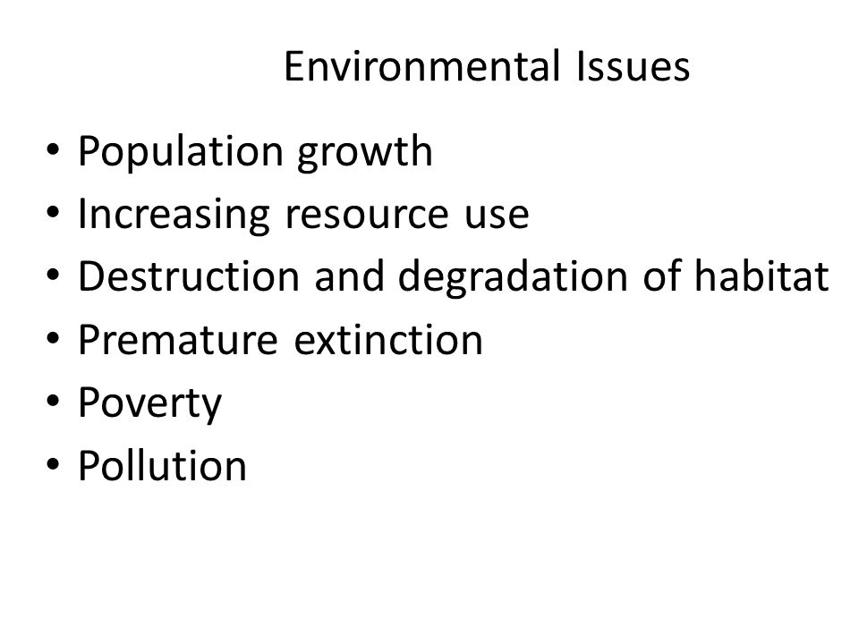 Environmental Issues Population growth. Increasing resource use. Destruction and degradation of habitat.