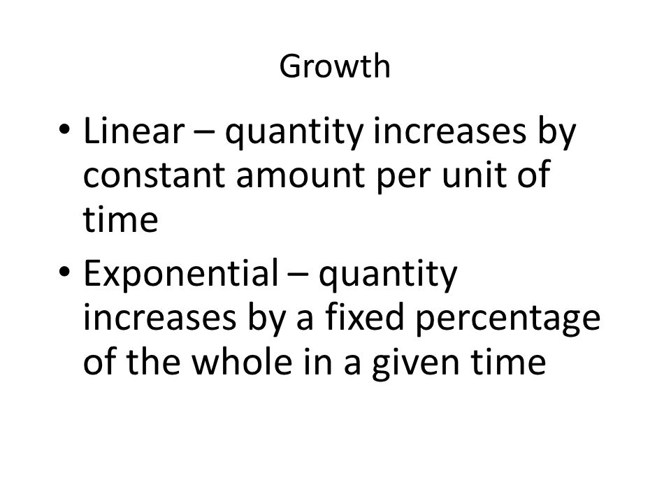 Linear – quantity increases by constant amount per unit of time