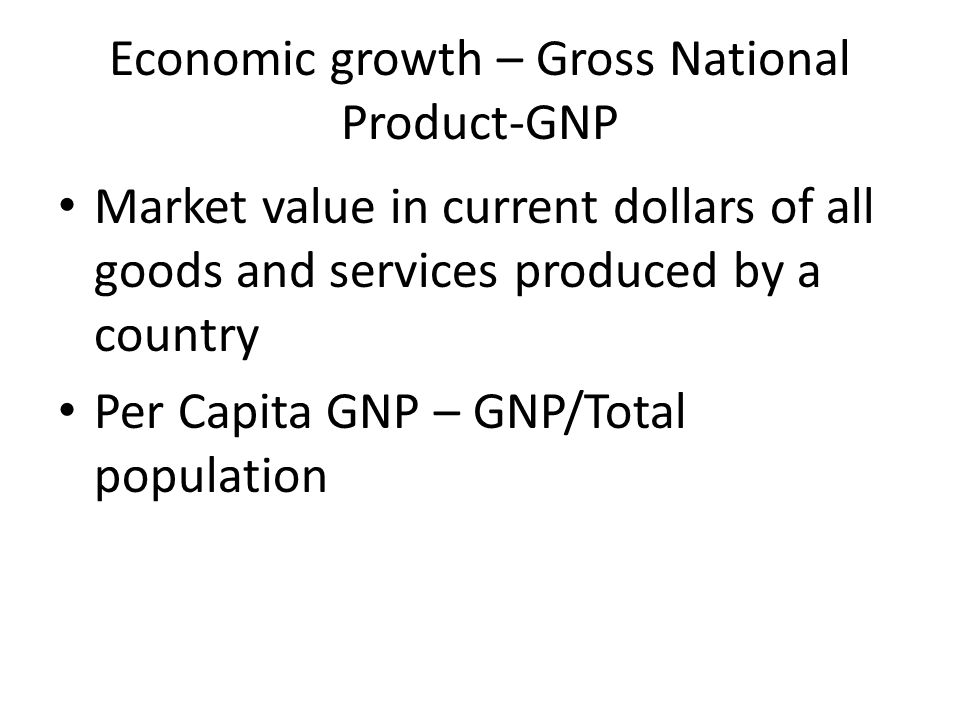 Economic growth – Gross National Product-GNP