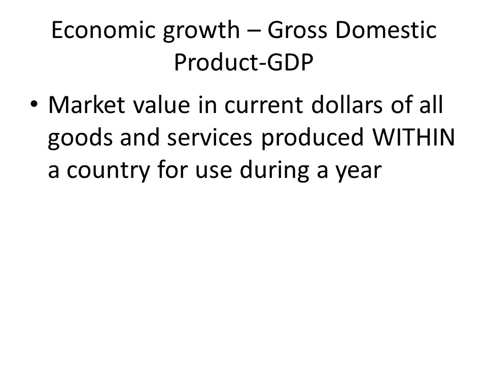 Economic growth – Gross Domestic Product-GDP