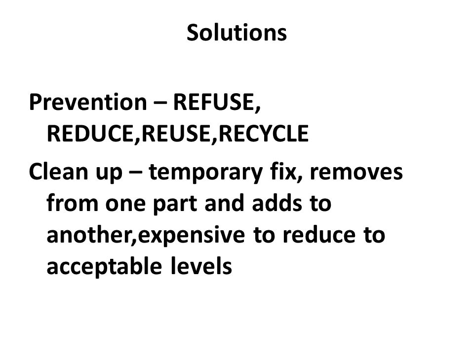 Solutions Prevention – REFUSE, REDUCE,REUSE,RECYCLE.