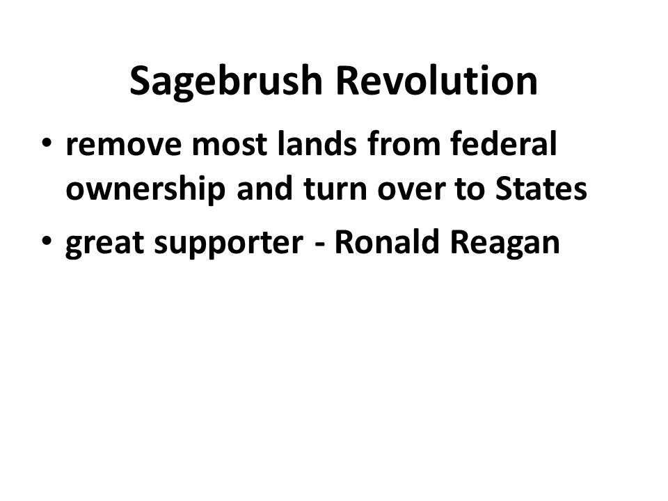 Sagebrush Revolution remove most lands from federal ownership and turn over to States.