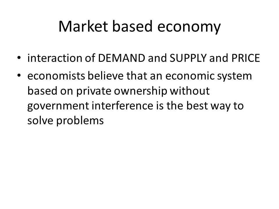 Market based economy interaction of DEMAND and SUPPLY and PRICE