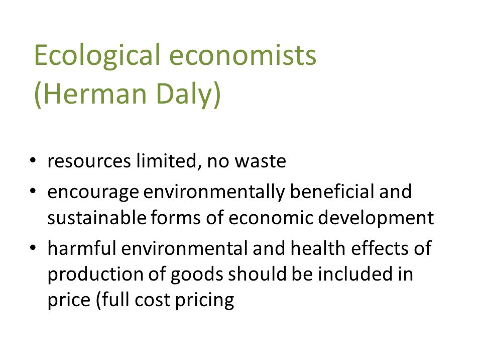 Ecological economists (Herman Daly)