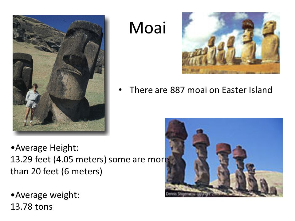Moai There are 887 moai on Easter Island Average Height: