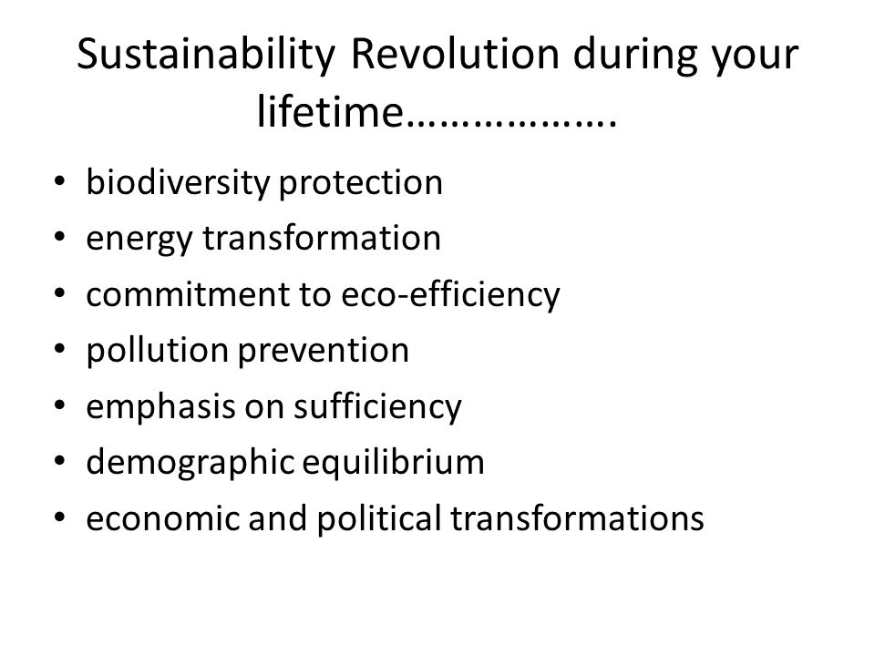 Sustainability Revolution during your lifetime……………….