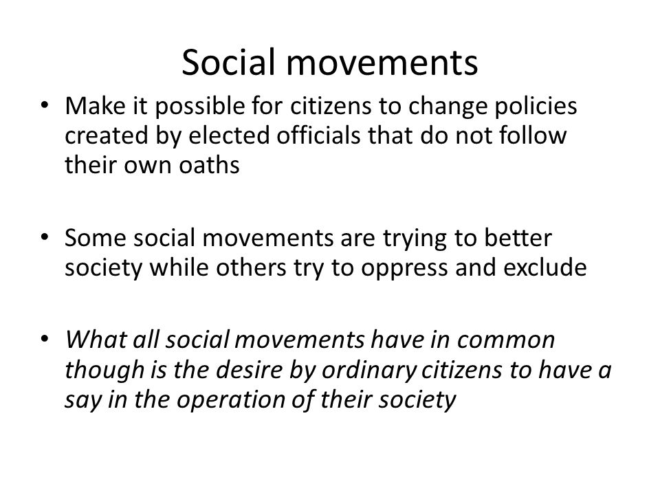 Social movements Make it possible for citizens to change policies created by elected officials that do not follow their own oaths.