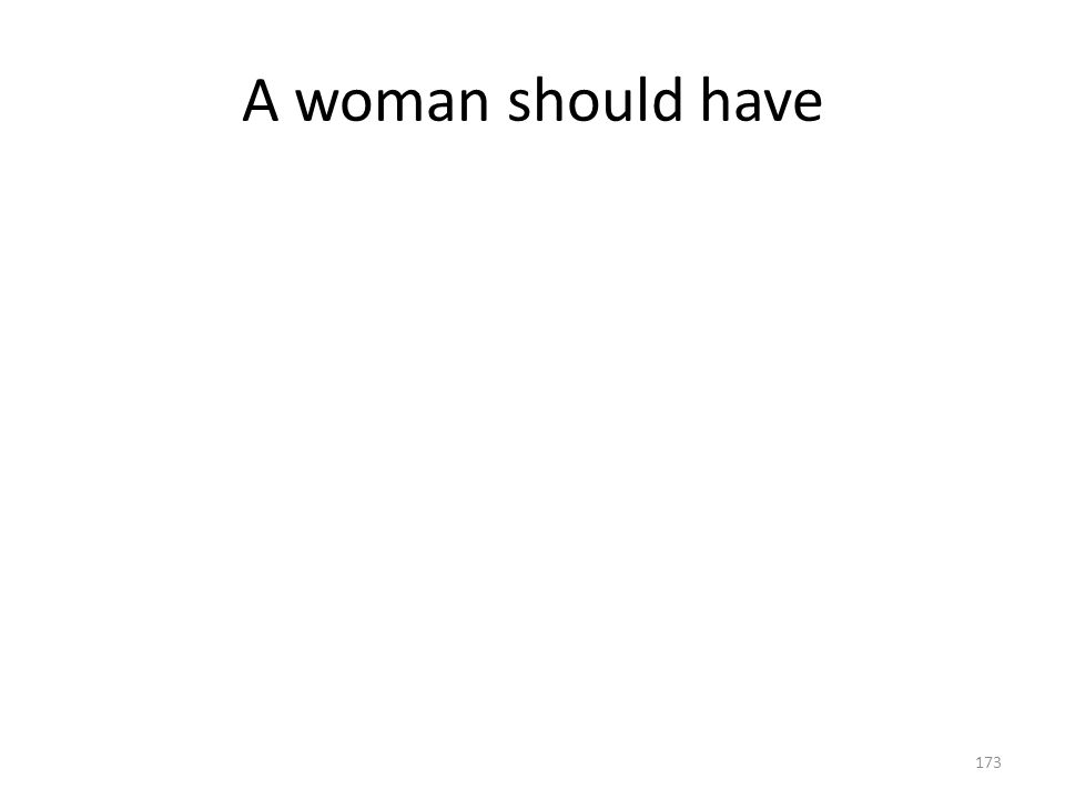 A woman should have