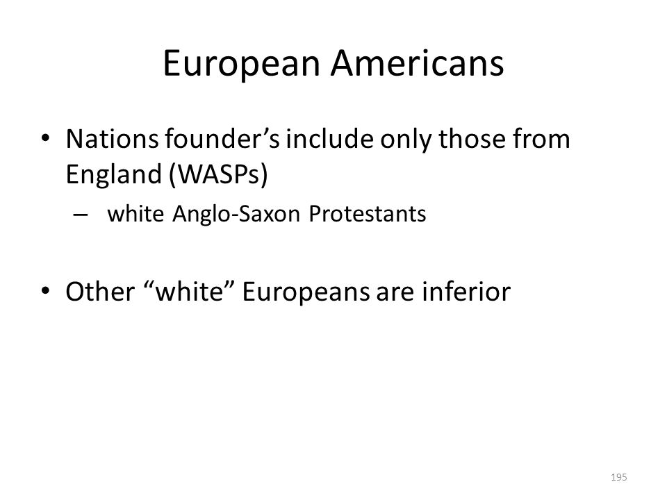 European Americans Nations founder's include only those from England (WASPs) white Anglo-Saxon Protestants.