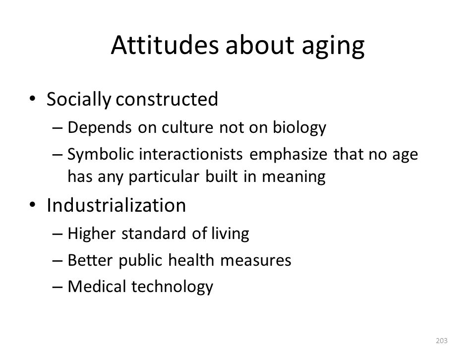 Attitudes about aging Socially constructed Industrialization