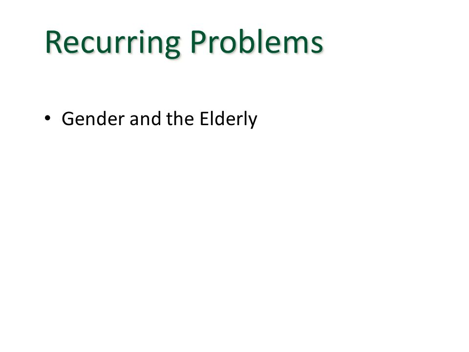 Recurring Problems Gender and the Elderly