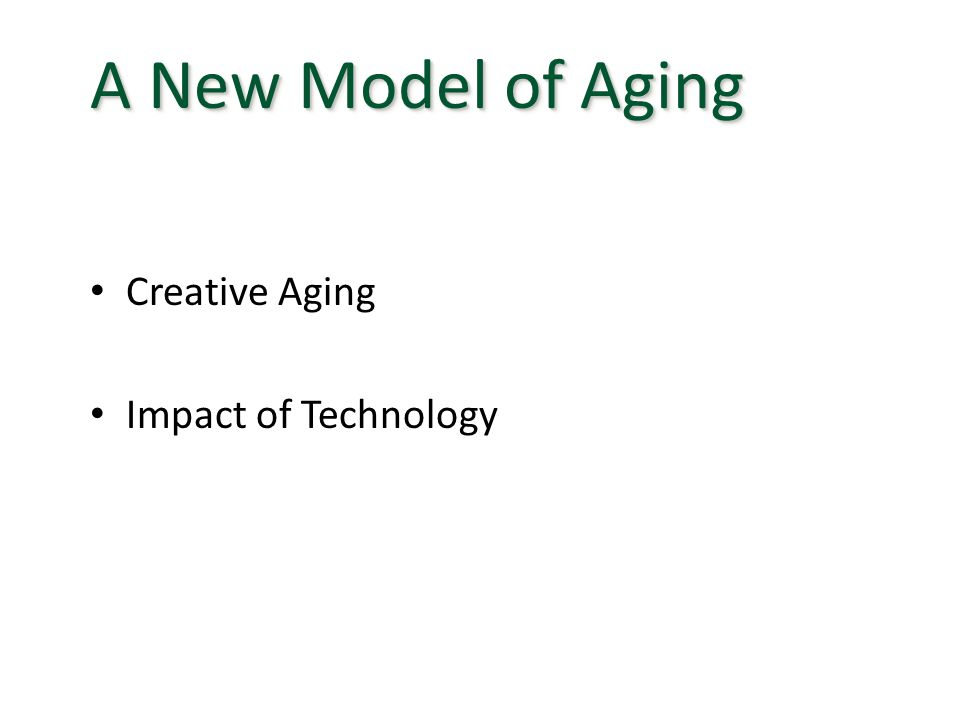 A New Model of Aging Creative Aging Impact of Technology