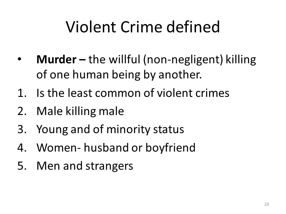 Violent Crime defined Murder – the willful (non-negligent) killing of one human being by another. Is the least common of violent crimes.