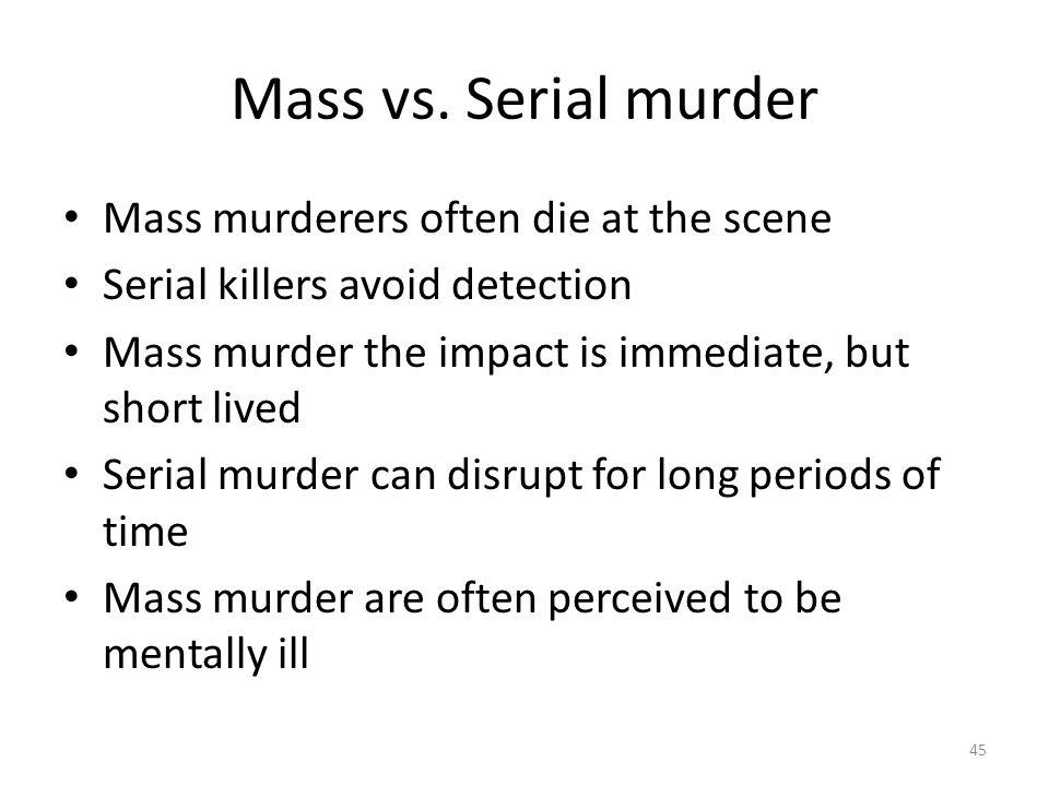 Mass vs. Serial murder Mass murderers often die at the scene