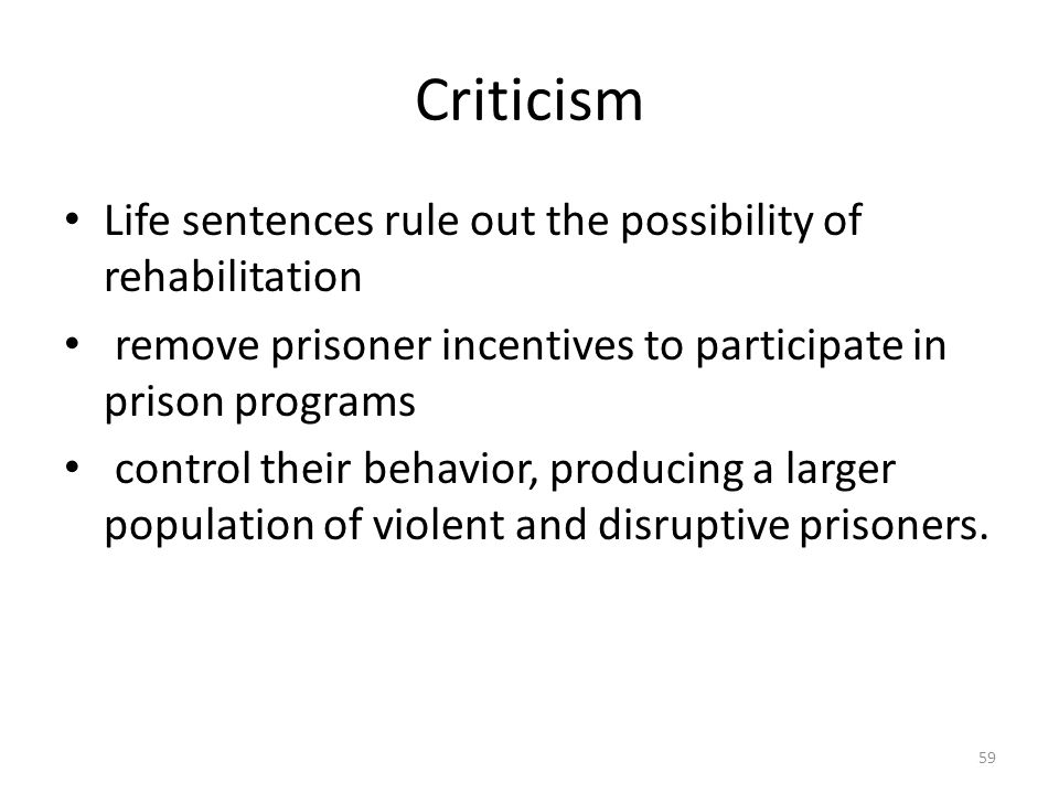 Criticism Life sentences rule out the possibility of rehabilitation