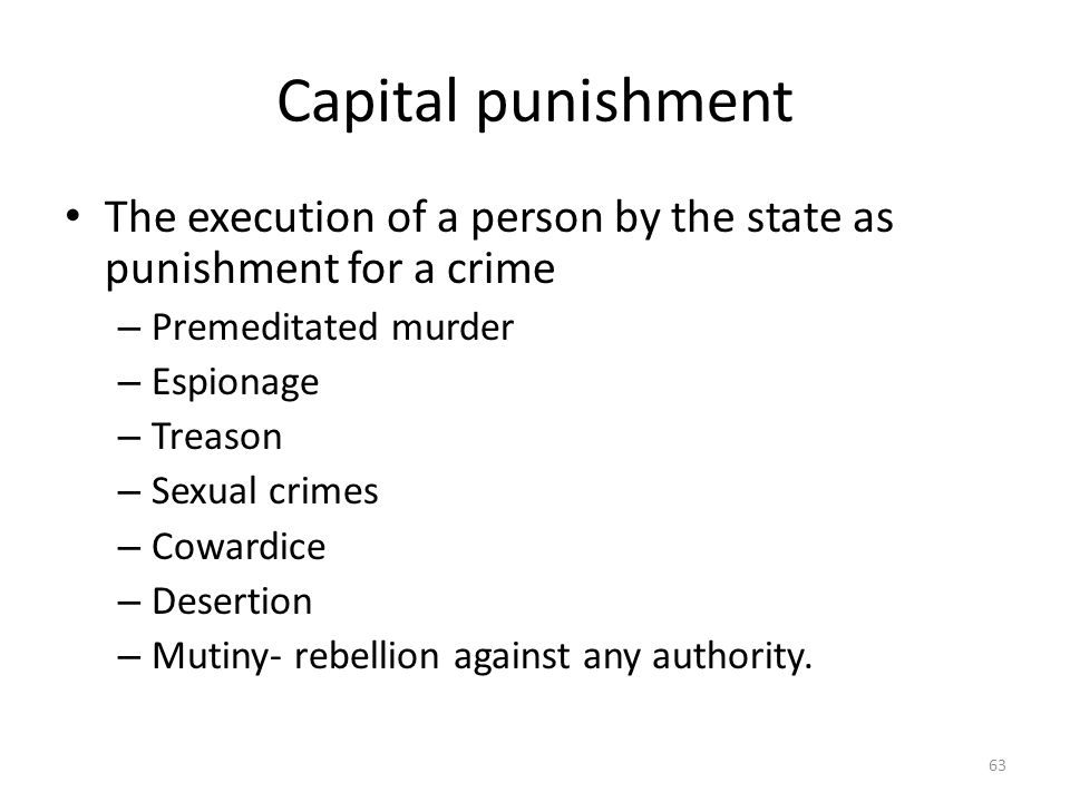 Capital punishment The execution of a person by the state as punishment for a crime. Premeditated murder.
