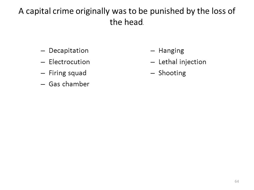 A capital crime originally was to be punished by the loss of the head.