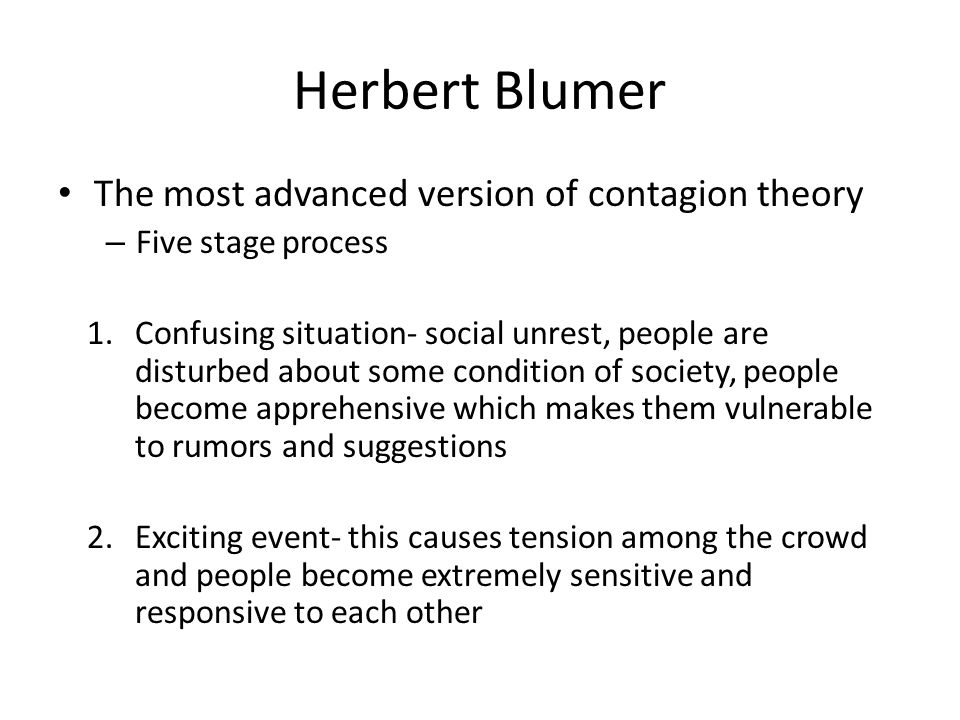Herbert Blumer The most advanced version of contagion theory