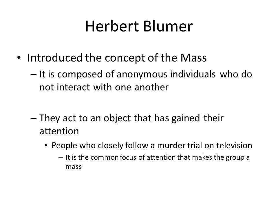 Herbert Blumer Introduced the concept of the Mass